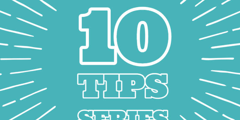 10 Tips Series