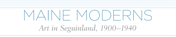 Maine Moderns: Art in Seguinland, 1900-1940 by Susan Danly