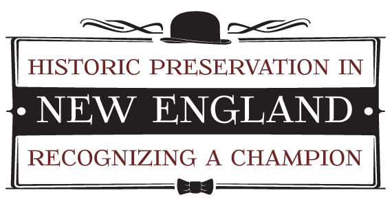 Historic Preservation in New England: Recognizing a Champion by Grace Friary