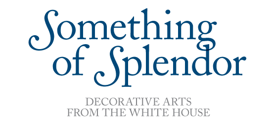 Something of Splendor: Decorative Arts from the White House by