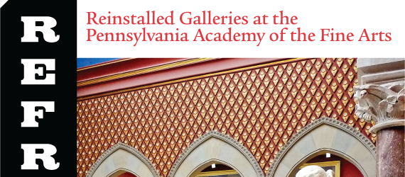 Refreshed & Reloaded: Reinstalled Galleries at the Pennsylvania Academy of the Fine Arts by Anna O. Marley and Robert Cozzolino