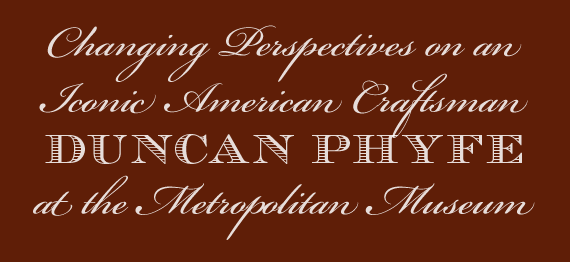 Duncan Phyfe: Changing Perspectives on an Iconic American Craftsman at The Metropolitan Museum by Peter M. Kenny