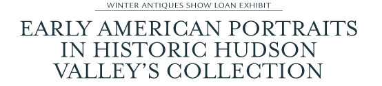 Winter Antiques Show Loan Exhibit: Early American Portraits in Historic Hudson Valley's Collection by Waddell W. Stillman
