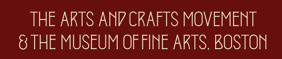 The Arts and Crafts Movement and the Museum of Fine Arts, Boston by Nonie Gadsden