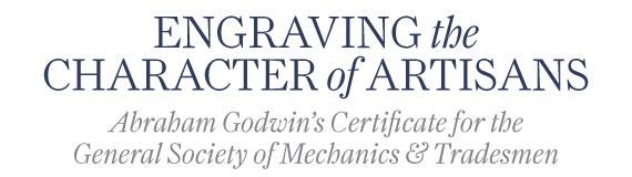 Winterthur Primer: Engraving the Character of Artisans: Abraham Godwin's Certificate for the  General Society of Mechanics and Tradesmen by Matthew A. Thurlow
