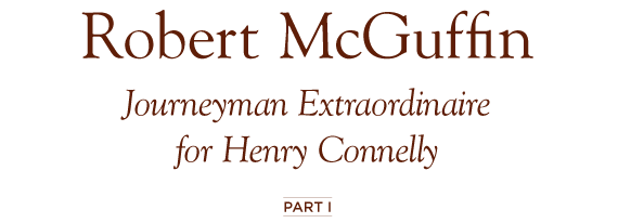 Robert McGuffin: Journeyman Extraordinaire for Henry Connelly, Part 1 by Clark Pearce, Merri Lou Schaumann, and Catherine Ebert