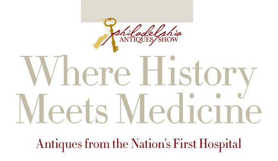 2012 Philadelphia Antiques Show Loan Exhibition: Where History Meets Medicine: Antiques from the Nation's First Hospital by Stacey C. Peeples