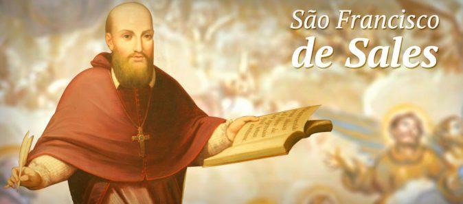 SANTO DO DIA: SÃO FRANCISCO DE SALES, BISPO E DOUTOR DA IGREJA