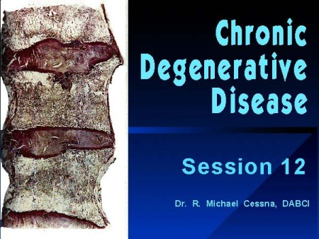 Wellness CE Session 12 Chronic Degenerative Disease by R. Michael  Cessna, D.C., N.M.D., D.A.B.C.I.