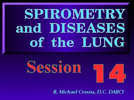 Wellness CE Session 14 Spirometry and Disease of the Lung by R. Michael  Cessna, D.C., N.M.D., D.A.B.C.I.