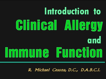 Wellness CE Session 17 Introduction to Clinical Allergy and Immune Function by R. Michael  Cessna, D.C., N.M.D., D.A.B.C.I.