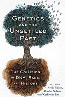 Genetics and the Unsettled Past: The Collision of DNA, Race, and History