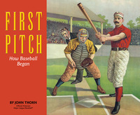 First Pitch: How Baseball Began by John Thorn