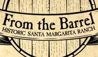 From the Barrel at The Historic Santa Margarita Ranch