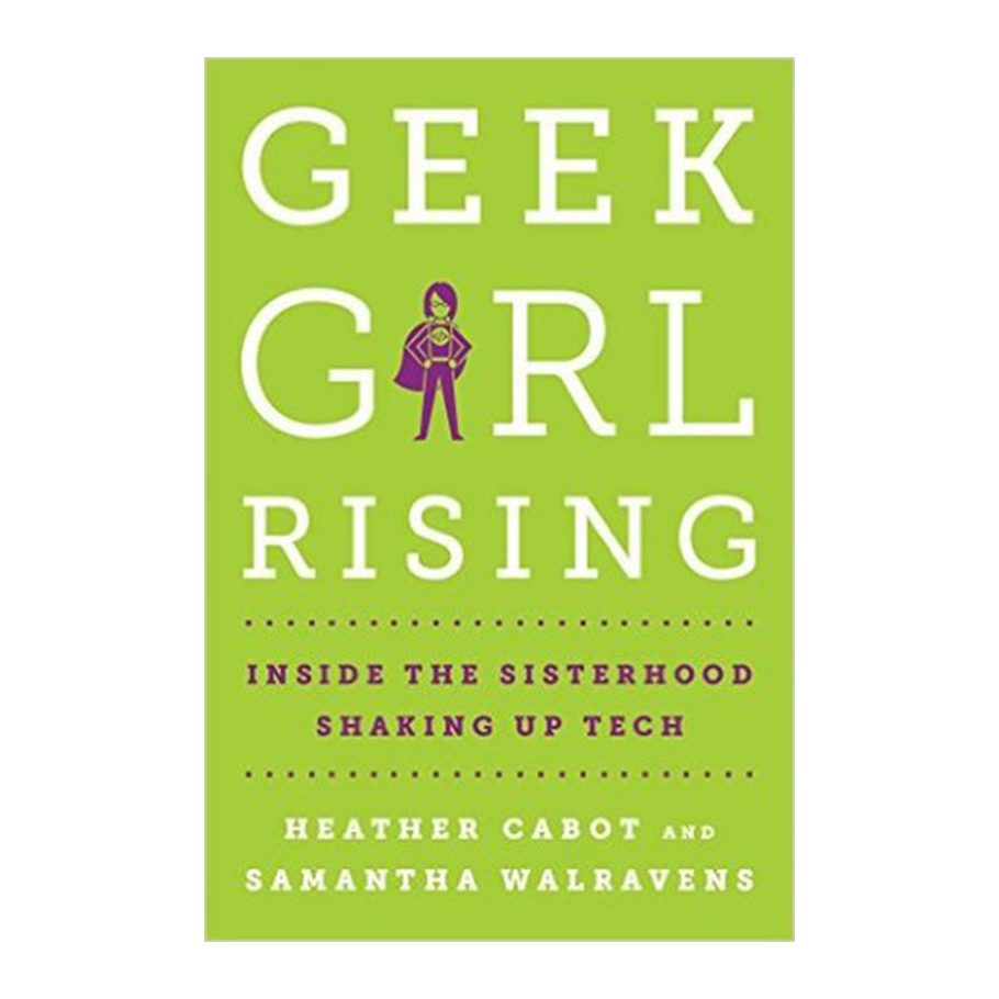 Geek Girl Rising by Heather Cabot and Samantha Walravens