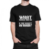 Motivation t shirt   what would you do