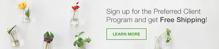 Sign up for the Preferred Client Program and get Free Shipping! Learn More.