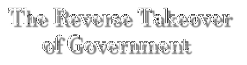 Reverse Takeover of Government