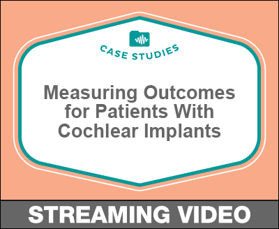 Measuring Outcomes for Patients With Cochlear Implants