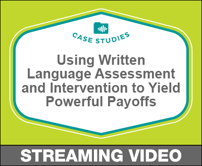 Using Written Language Assessment and Intervention to Yield Powerful Payoffs