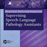Practical Tools and Forms for Supervising Speech-Language Pathology Assistants
