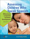 Assessing Children Who Speak Spanish: Milestones in Spanish Grammar Development