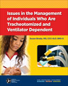 Issues in the Management of Individuals Who Are Tracheotomized and Ventilator Dependent