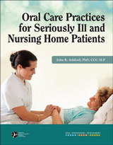 Oral Care Practices for Seriously Ill and Nursing Home Patients