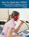 Have You Heard About HIPAA: A Practical HIPAA Compliance Guide for Audiologists and Speech Pathologists