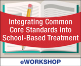 Integrating Common Core Standards into School-Based Treatment