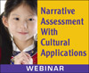 Narrative Assessment with Cultural Applications (On Demand Webinar)