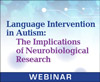 Language Intervention in Autism: The Implications of Neurobiological Research (On Demand Webinar)
