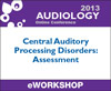 Central Auditory Processing Disorders (CAPD): Assessment