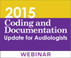 2015 Coding and Documentation Update for Audiologists (On Demand Webinar)