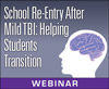 School Re-Entry After Mild TBI: Helping Students Transition (Live Webinar)