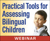 Practical Tools for Assessing Bilingual Children (On Demand Webinar)