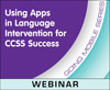 Using Apps in Language Intervention for CCSS Success (On Demand Webinar)