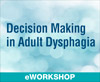 Decision Making in Adult Dysphagia