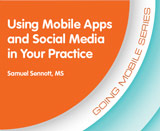 Using Mobile Apps and Social Media in Your Practice