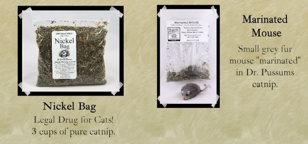 Nickel Bag - Legal Drug for Cats! 3 cups of pure catnip. Marinated Mouse - Small grey fur mouse marinated in Dr. Pussums catnip.