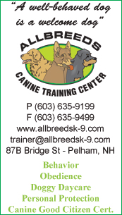 AllBreeds Canine Training Center P(603) 635-9199 F(603) 635-9499 www.allbreedsk-9.com trainer@allbreedsk-9.com 87B Bridge St - Pelham, NH - Behavior, Obedience, Doggy Daycare, Personal Protection, Canine Good Citizen Cert.