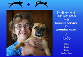 Meeting you at your pets needs with humble service and genuine  care. Dogs, Cats, Birds, and Pocket Pets