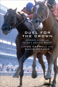 """Duel for the Crown: Affirmed, Alydar and Racing's Greatest Rivalry"" book cover"