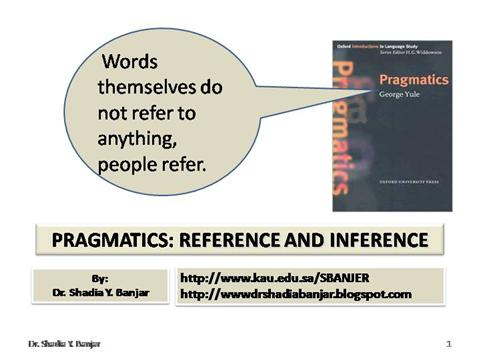 reference and inference in pragmatics On pragmatic inference and metaphor from the perspective of relevance theory as a hot research topic in the field of pragmatics, pragmatic inference has been.