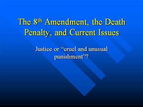 "death penalty 8th amendment essay In the 1960's, the death penalty was viewed as ""unconstitutional"" and faced many obstacles prior to the 1960's the fifth, eighth, and fourteenth amendments permitted the death penalty however it was later suggested that the death penalty was a ""cruel and unusual"" punishment, and therefore unconstitutional under the eighth amendment."
