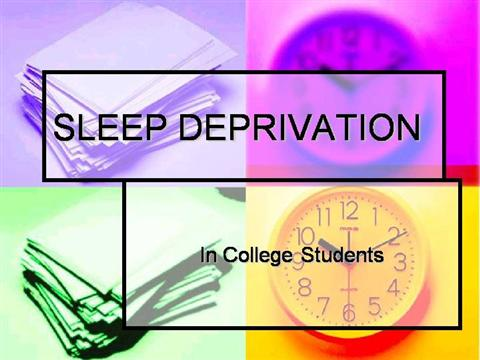 sleep deprivation in college students Effects of sleep deprivation equal to can be strongly affected by the amount of sleep a student is from the usa today college.