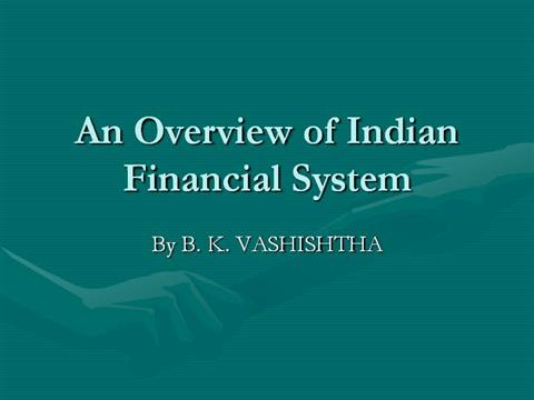 an overview of indian financial system Pre-reforms phase until the early 1990s, the role of the financial system in india was primarily restricted to the function of channeling resources from the surplus.
