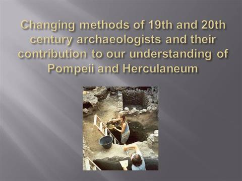 pompeii and herculaneum changing methods Pompeii and herculaneum were to remain buried for around 1,700 years  many advances have been made in archaeological method and methodology over the course of the.