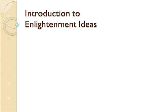 an introduction to the enlightenment the attempt to break free from old ideas and institutions such  The enlightenment influenced the french revolution in some major areas first, it transformed the monarchy although the enlightenment philosophers criticized certain institutions of the old regime, they did not oppose the regime as such and did not consider themselves to be revolutionaries.