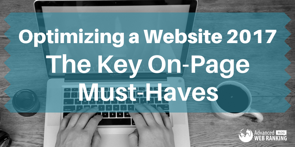 Optimizing a Website 2017: The Key On-Page Must-Haves